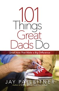 Cover 101 Things Great Dads Do