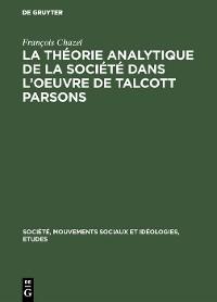 Cover La théorie analytique de la société dans l'oeuvre de Talcott Parsons