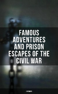 Cover Famous Adventures and Prison Escapes of the Civil War (A Memoir)