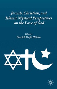 Cover Jewish, Christian, and Islamic Mystical Perspectives on the Love of God