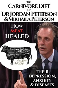 Cover The carnivore diet of Dr. Jordan Peterson and Mikhaila Peterson. How meat healed their depression, anxiety and diseases.