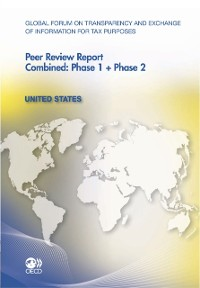 Cover Global Forum on Transparency and Exchange of Information for Tax Purposes Peer Reviews: United States 2011 Combined: Phase 1 + Phase 2