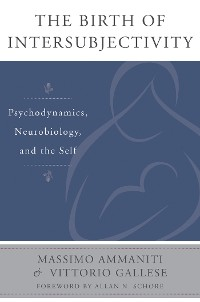 Cover The Birth of Intersubjectivity: Psychodynamics, Neurobiology, and the Self