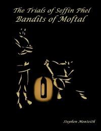 Cover The Trials of Seffin Phel: Bandits of Moftal