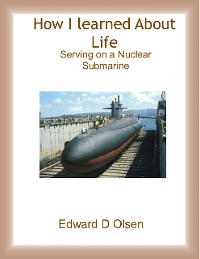 Cover How I Learned About Life - Serving On a Nuclear Submarine