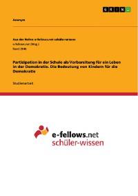 Cover Partizipation in der Schule als Vorbereitung für ein Leben in der Demokratie. Die Bedeutung von Kindern für die Demokratie