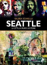 Cover Seattle La città, la musica, le storie