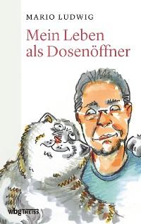 Cover Mein Leben als Dosenöffner