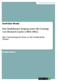 Cover Das Stadttheater Leipzig unter der Leitung von Heinrich Laube (1806-1884)