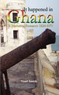 Cover It Happened in Ghana. A Historical Romance 1824-1971