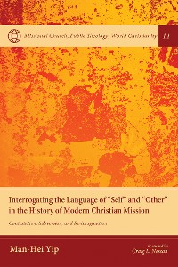 "Cover Interrogating the Language of ""Self"" and ""Other"" in the History of Modern Christian Mission"