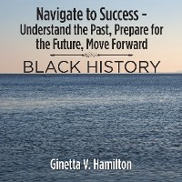Cover Navigate to Success - Understand the Past, Prepare for the Future,  Move Forward