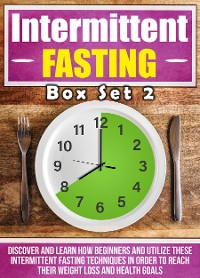 Cover Intermittent Fasting: Box Set 2 : Discover And Learn How Beginners And Utilize These Intermittent Fasting Techniques In Order To Reach Their Weight Loss And Health Goals