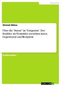 """Cover Über die """"buoze"""" in """"Gregorius"""". Der Erzähler als Vermittler zwischen Autor, Gegenstand und Rezipient"""