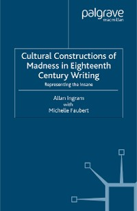 Cover Cultural Constructions of Madness in Eighteenth-Century Writing