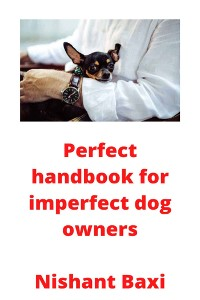 Cover Perfect handbook for imperfect dog owners