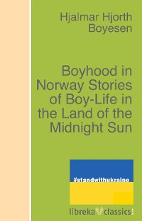 Cover Boyhood in Norway Stories of Boy-Life in the Land of the Midnight Sun