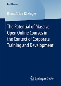 Cover The Potential of Massive Open Online Courses in the Context of Corporate Training and Development