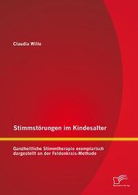 Cover Stimmstörungen im Kindesalter: Ganzheitliche Stimmtherapie exemplarisch dargestellt an der Feldenkrais-Methode
