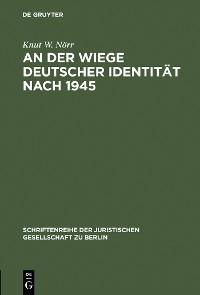 Cover An der Wiege deutscher Identität nach 1945