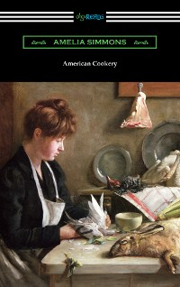 Cover American Cookery: The First American Cookbook