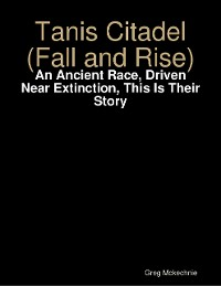 Cover Tanis Citadel (Fall and Rise): An Ancient Race, Driven Near Extinction, This Is Their Story