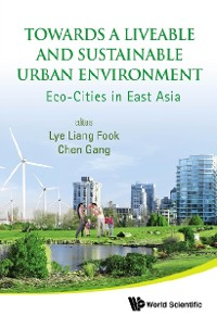 Cover Towards A Liveable And Sustainable Urban Environment: Eco-cities In East Asia