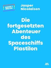 Cover Die fortgesetzten Abenteuer des Spaceschiffs Plastilon
