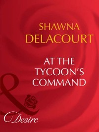 Cover At The Tycoon's Command (Mills & Boon Desire)