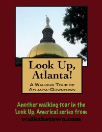 Cover Look Up, Atlanta! A Walking Tour of Downtown