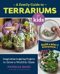 Cover A Family Guide to Terrariums for Kids