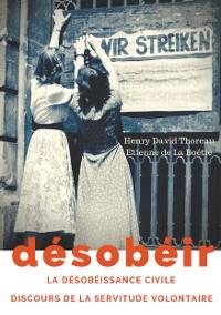Cover Désobéir (La désobéissance civile) suivi du Discours de la servitude volontaire d'Etienne de La Boétie