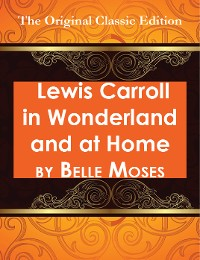 Cover Lewis Carroll in Wonderland and at Home - The Original Classic Edition