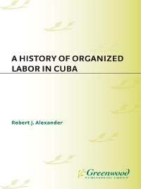 Cover A History of Organized Labor in Cuba