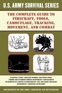 Cover Complete U.S. Army Survival Guide to Firecraft, Tools, Camouflage, Tracking, Movement, and Combat
