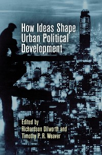 Cover How Ideas Shape Urban Political Development
