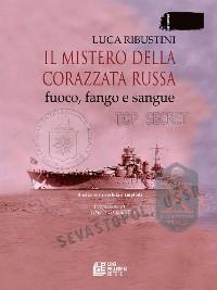 Cover Il mistero della corazzata russa. Fuoco, fango e sangue. II edizione riveduta e ampliata