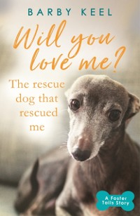 Cover Will You Love Me? The Rescue Dog that Rescued Me