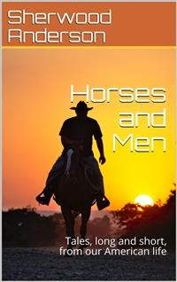 Cover Horses and Men / Tales, long and short, from our American life