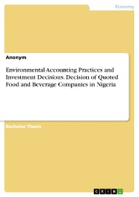 Cover Environmental Accounting Practices and Investment Decisions. Decision of Quoted Food and Beverage Companies in Nigeria