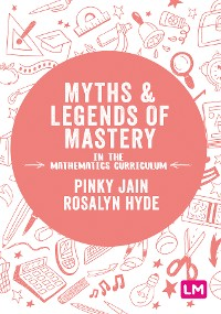 Cover Myths and Legends of Mastery in the Mathematics Curriculum