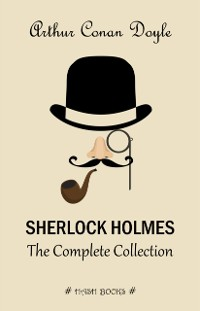 Cover Sherlock Holmes: The Complete Collection (All the novels and stories in one volume)