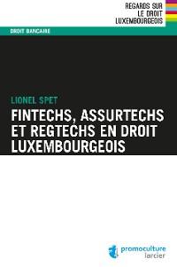 Cover Fintechs, Assurtechs et Regtechs en droit luxembourgeois
