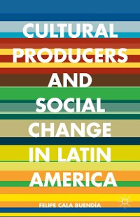 Cover Cultural Producers and Social Change in Latin America