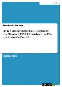 Cover Ein Tag im September. Das Geiseldrama von München 1972. Filmanalyse zum Film von Kevin MacDonald