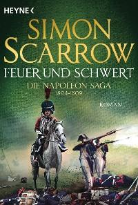 Cover Feuer und Schwert - Die Napoleon-Saga 1804 - 1809