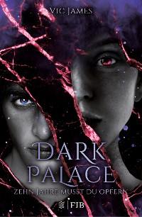 Cover Dark Palace – Zehn Jahre musst du opfern