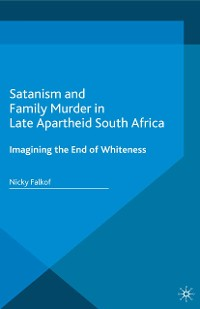 Cover Satanism and Family Murder in Late Apartheid South Africa