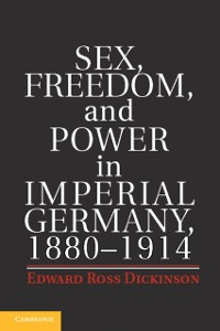 Cover Sex, Freedom, and Power in Imperial Germany, 1880-1914