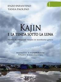 Cover Kajin e la tenda sotto la luna. Storie di rifugiati siriani in territorio greco